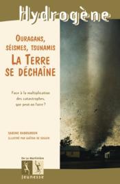 Ouragans, séismes, tsunamis : la terre se dechaîne - Couverture - Format classique