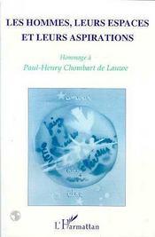 Les hommes, leurs espaces et leurs aspirations ; hommage à Paul-henry Chombart de Lauwe - Couverture - Format classique