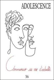 Revue Adolescence N.36 ; Commencer Sa Vie D'Adulte - Couverture - Format classique