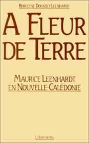 À fleur de terre ; Maurice Leenhardt en Nouvelle-Calédonie - Couverture - Format classique