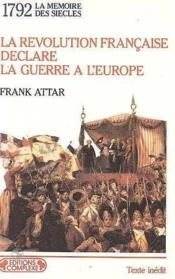 1792 - La Revolution Française Déclare La Guerre à L'Europe - Couverture - Format classique