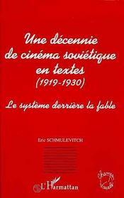 Une Decennie De Cinema Sovietique En Textes, 1919-1930 ; Le Systeme Derriere La Fable - Intérieur - Format classique
