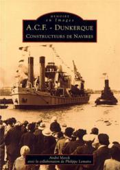 A.C.F. Dunkerque ; constructeur de navires - Couverture - Format classique