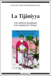 La Tijâniyya ; une confrerie musulmane à la conquête de l'Afrique - Couverture - Format classique