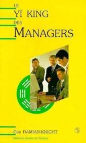 Le Yi King Des Managers. Stratégie De Gestion Efficace Basée Sur L'Ancien Oracle Chinois - Couverture - Format classique