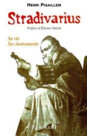 Stradivarius ; sa vie, ses instruments - Couverture - Format classique
