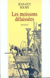 Les Moissons Delaissees T.1  - Jean-Guy Soumy