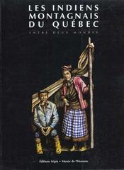 Les indiens montagnais du Québec ; entre deux mondes - Intérieur - Format classique