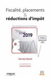 Vente  Fiscalité, placements et réductions d impot ; à jour des dispositions de la loi de finances (édition 2019)  - Gervais Morel - David Ecochard