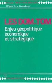 Les DOM-TOM ; enjeu géopolitique économique et stratégique - Couverture - Format classique