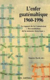 L'enfer gualtémaltèque 1960-19996 ; le rapport de la commission «reconstitution de la mémoire historique» - Couverture - Format classique