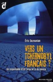 Vers un Tchernobyl français ? un responsable d'EDF brise la Loi du silence - Couverture - Format classique