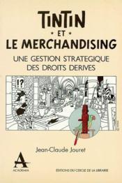 Tintin et le merchandising ; une gestion strategique des droits derivés - Couverture - Format classique
