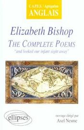Elizabeth Bishop The Complete Poems And Looked Our Infant Sight Away Capes/Agregation Anglais - Intérieur - Format classique
