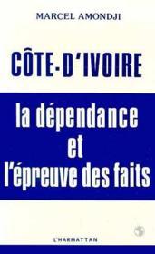 Côte-d'Ivoire ; la dépendance et l'épreuve des faits - Couverture - Format classique