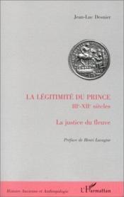 La légitimité du prince ; IIIe - XIIe siècles ; la justice du fleuve - Couverture - Format classique