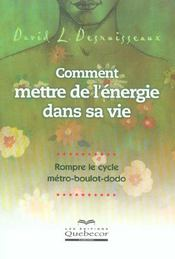 Comment Mettre De L'Energie Dans Sa Vie ; Rompre Le Cycle Metro. Boulot. Dodo - Intérieur - Format classique
