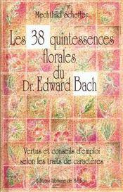 Les 38 Quintessences Florales Du Dr Edward Bach. Vertus Et Conseils D'Emploi Selon Les Traits De Caractères - Intérieur - Format classique