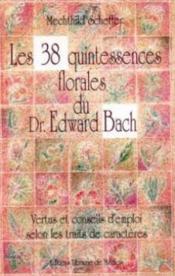 Les 38 Quintessences Florales Du Dr Edward Bach. Vertus Et Conseils D'Emploi Selon Les Traits De Caractères - Couverture - Format classique