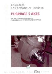 L'usinage 5 axes performances resultats des actions collectives 9p05 - Couverture - Format classique