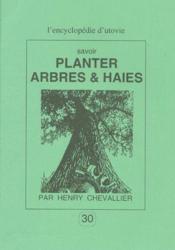 L'Encyclopedie D'Utovie T.30 ; Savoir Planter Arbres & Haies - Couverture - Format classique