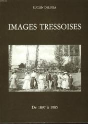 Images Tressoises De 1897 - 1985 - Couverture - Format classique