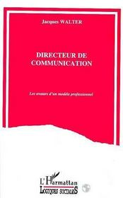 Directeur de communication ; les avatars d'un modèle professionnel - Intérieur - Format classique