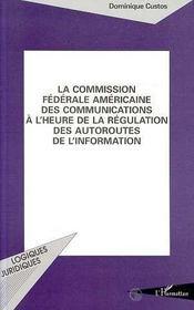 La Commission Federale Americaine Des Communications A L'Heure De La Regulation Des Autoroutes De L'Information - Intérieur - Format classique