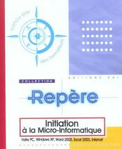 Vente livre :  Initiation à la micro-informatique ; votre PC, Windows XP, Word 2003, Excel 2003, Internet  - Collectif