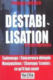 Destabilisation D'Entreprises ; Espionnage, Concurrence Deloyale, Manipulation, Chantage, Ecoutes : Ce Qu'Il Faut Savoir - Intérieur - Format classique