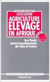 Association agriculture élevage en Afrique ; les Peuls semi-tanshumants de Côte d'Ivoire - Couverture - Format classique