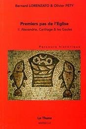 Premiers pas de l'eglise t.2 ; alexandrie, carthage, les gaules, parcours historique - Intérieur - Format classique