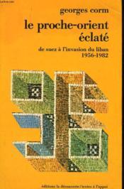 Le Proche-Orient Eclate. De Suez A L'Invasion Du Liban 1956-1982 - Couverture - Format classique
