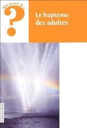 Que Penser De... ? ; Le Baptême Des Adultes - Couverture - Format classique