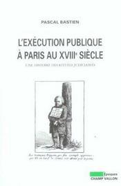 L'exécution publique à Paris au XVIIIe siècle ; une histoire des rituels judiciaires - Intérieur - Format classique
