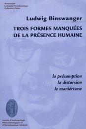 Trois formes manquees de la presence humaine : la presomption, la distorsion, le manierisme - Couverture - Format classique