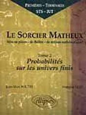 Le Sorcier Matheux Tome 2 Probabilites Sur Les Univers Finis Premieres Terminales Sts Iut - Couverture - Format classique