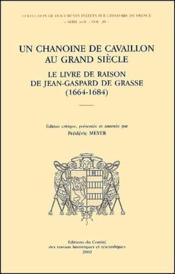 Un Chanoine Cavaillon Au Grand Siecle ; Le Livre De Raison De Jean-Gaspard De Grasse (1664-1684) - Couverture - Format classique