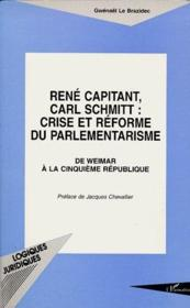 René Capitant, Carl Schmitt : crise et réforme du parlementarisme ; de Weimar à la cinquième république - Couverture - Format classique