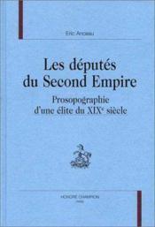 Les Deputes Du Second Empire ; Prosopographie D'Une Elite Du Xix Siecle - Couverture - Format classique