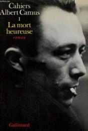 Cahiers Albert Camus. Tome 1 : La Mort Heureuse. - Couverture - Format classique
