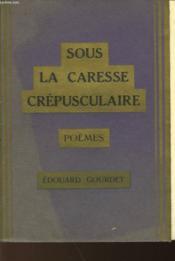 Sous La Caresse Crepusculaire - Poemes - Couverture - Format classique