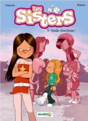 Les Sisters T.5 ; quelle chouchoute !  - Christophe Cazenove - William