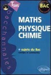 Bacchannales Sms ; Mathématiques/Physique-Chimie ; Sujets Du Bac Corrigés Et Commentés - Couverture - Format classique