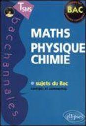 Bacchannales Sms ; Mathématiques/Physique-Chimie ; Sujets Du Bac Corrigés Et Commentés - Intérieur - Format classique