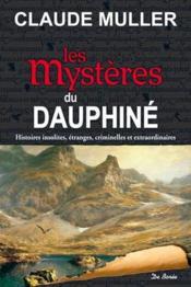 Les mystères du Dauphiné ; histoires insolites, étranges, criminelles et extraordinaires - Couverture - Format classique