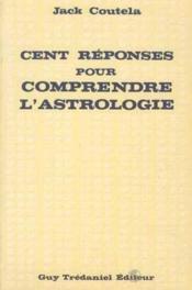 Cent Reponses Comprendre Astrol - Couverture - Format classique