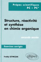 Structure Reactivite Et Synthese En Chimie Organique Seconde Annees Prepas Scientifiques Pc Pc* - Couverture - Format classique