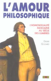 L'amour philosophique , l'homosexualite masculine au siecle des lumieres - Couverture - Format classique