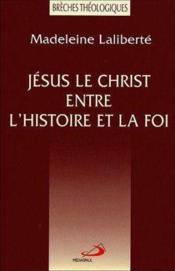 Jesus le christ entre l'histoire et la foi - Couverture - Format classique